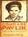 Comrade Pavlik (eBook): The Rise And Fall Of A Soviet Boy Hero