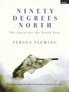 Ninety Degrees North (eBook): The Quest for the North Pole