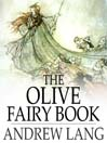 The Olive Fairy Book (eBook): Andrew Lang's Fairy Books Series, Book 11