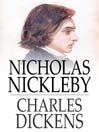 Nicholas Nickleby (eBook): A Faithful Account of the Fortunes, Misfortunes, Uprisings, Downfallings and Complete Career of the Nickelby Family