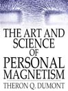 The Art and Science of Personal Magnetism (eBook)