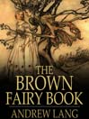 The Brown Fairy Book (eBook): Andrew Lang's Fairy Books Series, Book 9