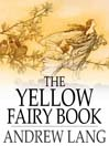 The Yellow Fairy Book (eBook): Andrew Lang's Fairy Books Series, Book 4