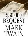 The $30,000 Bequest (eBook): And Other Stories