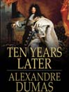 Ten Years Later (eBook): d'Artagnan Romance Series, Book 4
