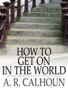 How to Get on in the World (eBook): A Ladder to Practical Success