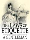 The Laws of Etiquette (eBook): Short Rules and Reflections for Conduct in Society