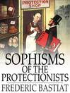Sophisms of the Protectionists (eBook)