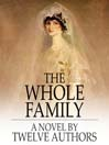 The Whole Family (eBook): A Novel by Twelve Authors