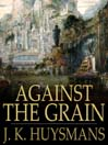 Against the Grain (eBook): A Rebours