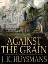 Against the Grain (eBook): A Rebours
