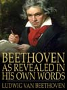 Beethoven, as Revealed in His Own Words (eBook): The Man and the Artist