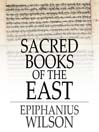 Sacred Books of the East (eBook): Selections from the Vedic Hymns, Zend-Avesta, Dhammapada, Upanishads, the Koran, and the Life of Buddha