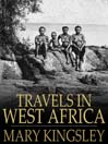 Travels in West Africa (eBook): Congo Francais, Corisco and Cameroons