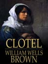 Clotel (eBook): Or, the President's Daughter