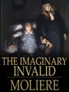 The Imaginary Invalid (eBook): Le Malade Imaginaire