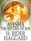 Ayesha: The Return of She (eBook): Ayesha Series, Book 1