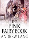 The Pink Fairy Book (eBook): Andrew Lang's Fairy Books Series, Book 5