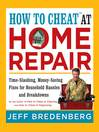 How to Cheat™ at Home Repair (eBook): Time-Slashing, Money-Saving Fixes for Household Hassles and Breakdowns