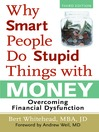 Why Smart People Do Stupid Things with Money (eBook): Overcoming Financial Dysfunction