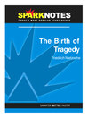 The Birth of Tragedy (SparkNotes Philosophy Guide) (eBook)