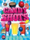 Candy Shots (eBook): 150 Decadent, Delicious Drinks for Your Sweet Tooth