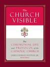 The Church Visible (eBook): The Ceremonial Life and Protocol of the Roman Catholic Church