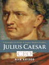 Julius Caesar, CEO (eBook): 6 Principles to Guide & Inspire Modern Leaders