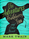 The Adventures of Huckleberry Finn and Other Novels (eBook)