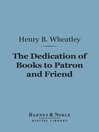 The Dedication of Books to Patron and Friend (eBook): A Chapter in Literary History