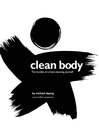 Clean Body (eBook): The Humble Art of Zen-Cleansing Yourself
