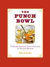 The Punch Bowl (eBook): 75 Recipes Spanning Four Centuries of Wanton Revelry
