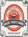 Where There's Smoke (eBook): Simple, Sustainable, Delicious Grilling