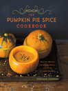 The Pumpkin Pie Spice Cookbook (eBook): Delicious Recipes for Sweets, Treats, and Other Autumnal Delights