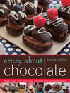 Crazy About Chocolate (eBook): More than 200 Delicious Recipes to Enjoy and Share