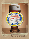 Brewed Awakening (eBook): Behind the Beers and Brewers Leading the World's Craft Brewing Revolution