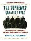 The Supremes' Greatest Hits, Revised & Updated Edition (eBook): The 37 Supreme Court Cases That Most Directly Affect Your Life