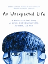 An Unexpected Life (eBook): A Mother and Son's Story of Love, Determination, Autism, and Art