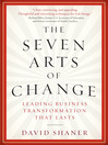 The Seven Arts of Change (eBook): Leading Business Transformation That Lasts