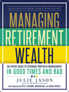 Managing Retirement Wealth (eBook): An Expert Guide to Personal Portfolio Management in Good Times and Bad