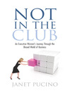 Not In The Club (eBook): An Executive Woman's Journey Through the Biased World of Business