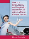 How U.S. Retail, Travel, and Hospitality Industries Can Attract Affluent Chinese Tourists (eBook)