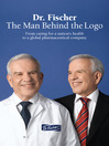 Dr. Fischer The Man Behind The Logo (eBook): From Caring for a Nation's Health to a Global Pharmaceutical Company