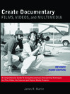 Create Documentary Films, Videos, and Multimedia (eBook): A Comprehensive Guide to Using Documentary Storytelling Techniques for Film, Video, the Internet and Digital Media Projects.