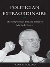 Politician Extraordinaire (eBook): The Tempestuous Life and Times of Martin L. Davey