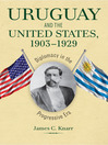 Uruguay and the United States, 1903–1929 (eBook): Diplomacy in the Progressive Era
