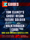 EZ Guides: Tom Clancy's Ghost Recon (eBook): Future Soldier Walkthrough Guide