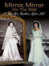 Mirror, Mirror on the Wall (eBook): I Am My Mother After All