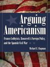 Arguing Americanism (eBook): Franco Lobbyists, Roosevelt's Foreign Policy, and the Spanish Civil War