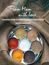 From Mom with Love… (eBook): Complete Guide to Indian Cooking and Entertaining